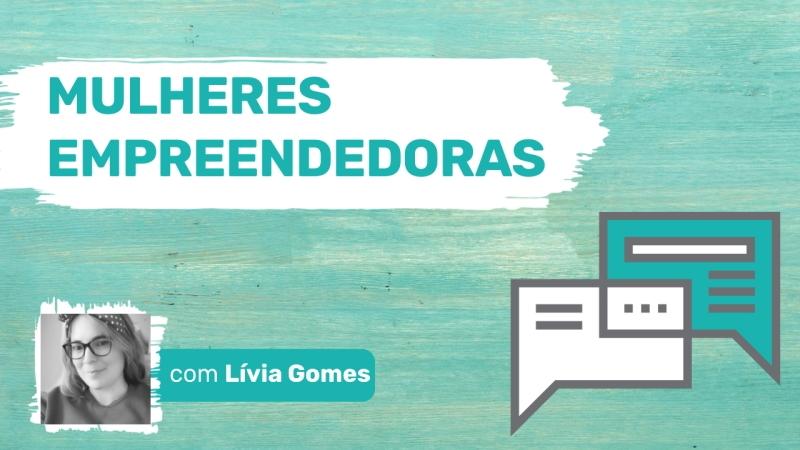 Mulheres Empreendedoras Lívia Gomes