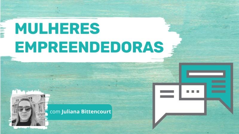 Mulheres Empreendedoras Juliana Bittencourt