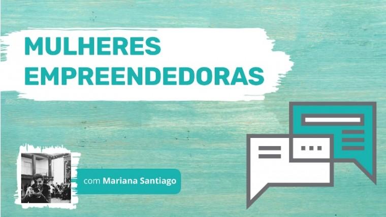 Mulheres Empreendedoras Mariana Santiago