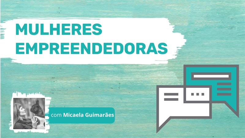 Mulheres Empreendedoras - Micaela Guimarães