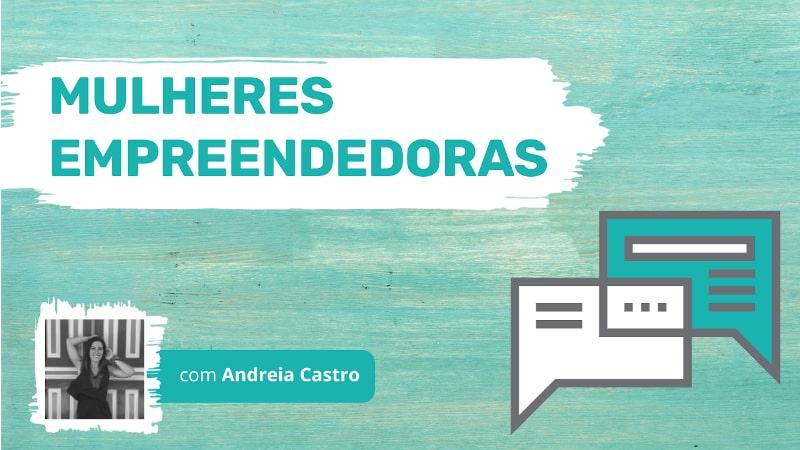 Mulheres Empreendedoras Andreia Castro